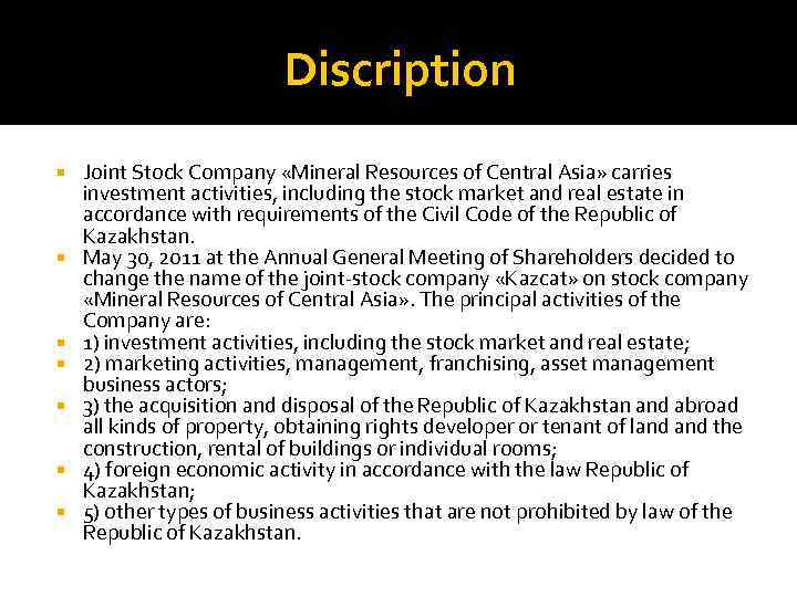 Discription Joint Stock Company «Mineral Resources of Central Asia» carries investment activities, including the