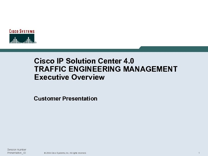 Cisco IP Solution Center 4. 0 TRAFFIC ENGINEERING MANAGEMENT Executive Overview Customer Presentation Session