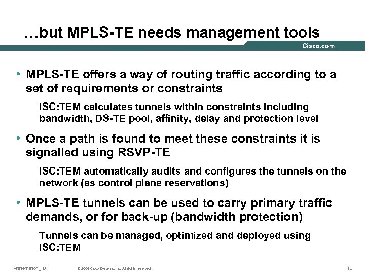 …but MPLS-TE needs management tools • MPLS-TE offers a way of routing traffic according