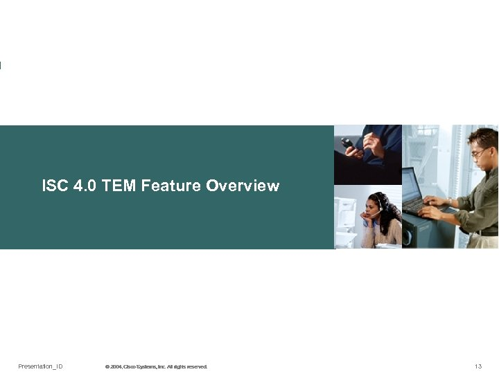 ISC 4. 0 TEM Feature Overview Presentation_ID © 2004, Cisco Systems, Inc. All rights