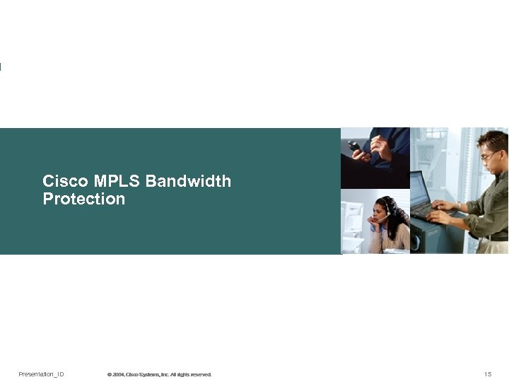 Cisco MPLS Bandwidth Protection Presentation_ID © 2004, Cisco Systems, Inc. All rights reserved. ©