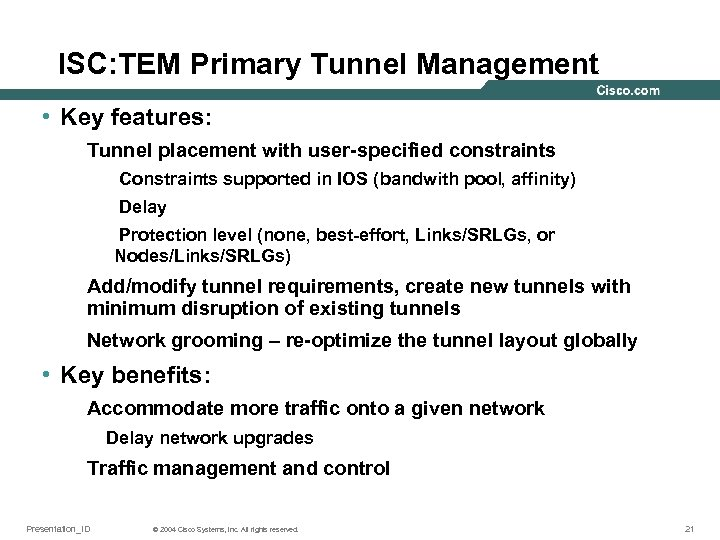 ISC: TEM Primary Tunnel Management • Key features: Tunnel placement with user-specified constraints Constraints