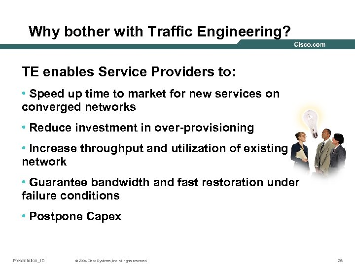 Why bother with Traffic Engineering? TE enables Service Providers to: • Speed up time