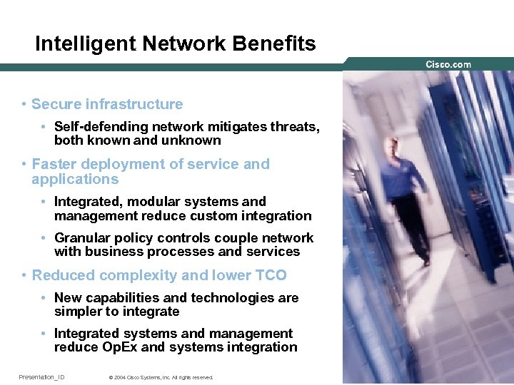 Intelligent Network Benefits • Secure infrastructure • Self-defending network mitigates threats, both known and