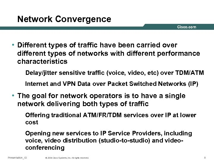 Network Convergence • Different types of traffic have been carried over different types of