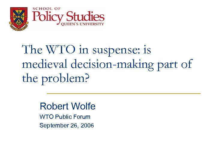 The WTO in suspense: is medieval decision-making part of the problem? Robert Wolfe WTO
