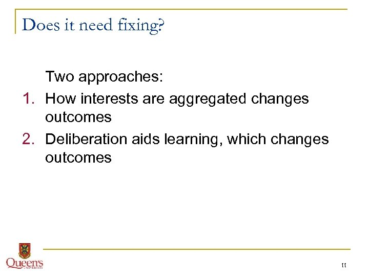 Does it need fixing? Two approaches: 1. How interests are aggregated changes outcomes 2.