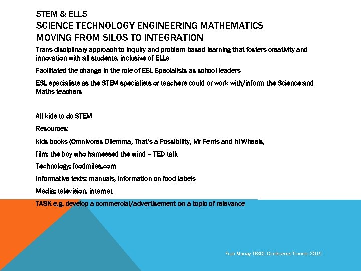 STEM & ELLS SCIENCE TECHNOLOGY ENGINEERING MATHEMATICS MOVING FROM SILOS TO INTEGRATION Trans-disciplinary approach