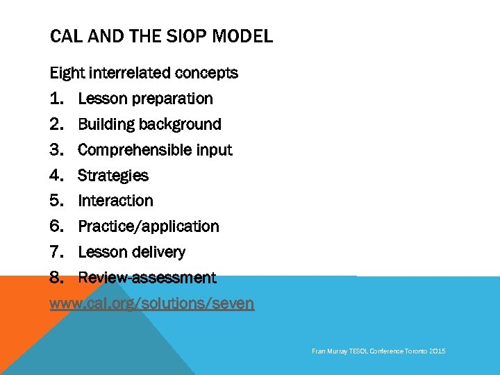 CAL AND THE SIOP MODEL Eight interrelated concepts 1. Lesson preparation 2. Building background
