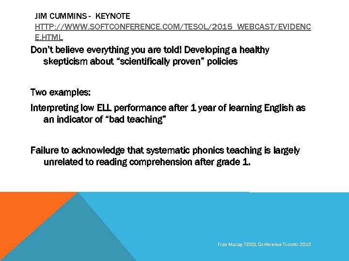 JIM CUMMINS - KEYNOTE HTTP: //WWW. SOFTCONFERENCE. COM/TESOL/2015_WEBCAST/EVIDENC E. HTML Don't believe everything you