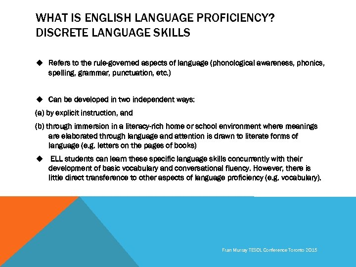 WHAT IS ENGLISH LANGUAGE PROFICIENCY? DISCRETE LANGUAGE SKILLS u Refers to the rule-governed aspects