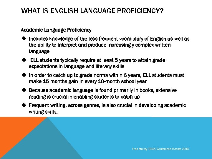 WHAT IS ENGLISH LANGUAGE PROFICIENCY? Academic Language Proficiency u Includes knowledge of the less