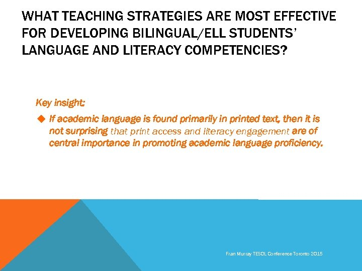 WHAT TEACHING STRATEGIES ARE MOST EFFECTIVE FOR DEVELOPING BILINGUAL/ELL STUDENTS' LANGUAGE AND LITERACY COMPETENCIES?