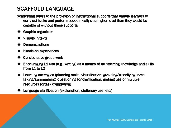 SCAFFOLD LANGUAGE Scaffolding refers to the provision of instructional supports that enable learners to
