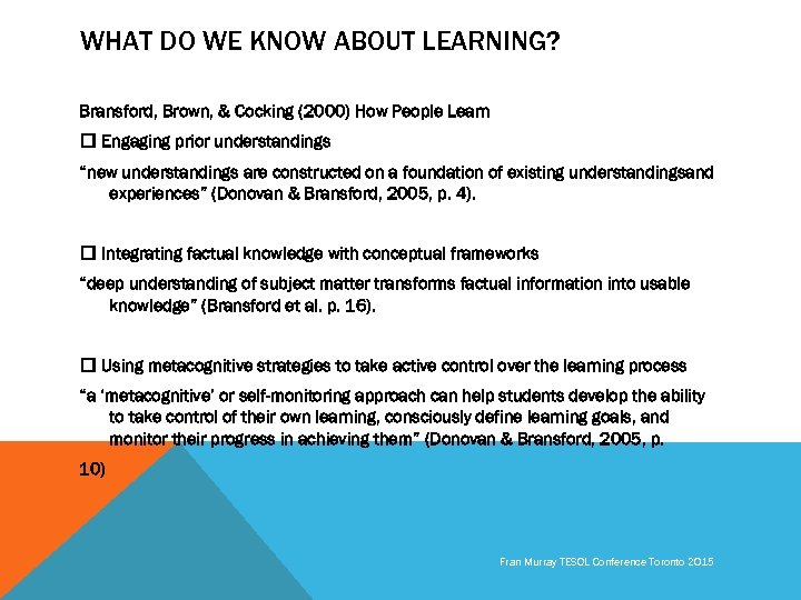 WHAT DO WE KNOW ABOUT LEARNING? Bransford, Brown, & Cocking (2000) How People Learn