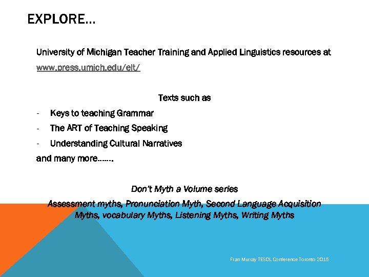 EXPLORE… University of Michigan Teacher Training and Applied Linguistics resources at www. press. umich.