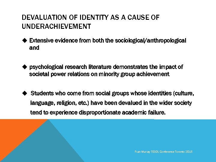 DEVALUATION OF IDENTITY AS A CAUSE OF UNDERACHIEVEMENT u Extensive evidence from both the