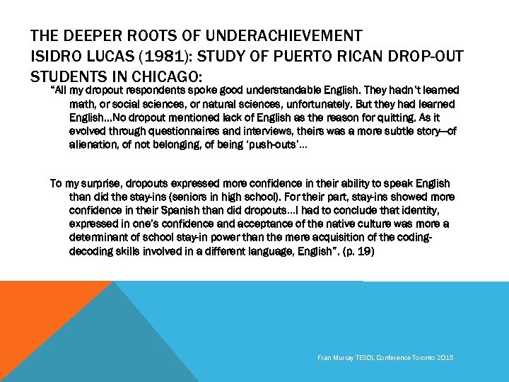 THE DEEPER ROOTS OF UNDERACHIEVEMENT ISIDRO LUCAS (1981): STUDY OF PUERTO RICAN DROP-OUT STUDENTS