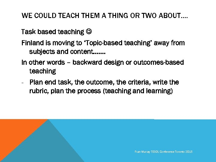 WE COULD TEACH THEM A THING OR TWO ABOUT…. Task based teaching Finland is