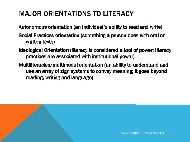 MAJOR ORIENTATIONS TO LITERACY Autonomous orientation (an individual's ability to read and write) Social
