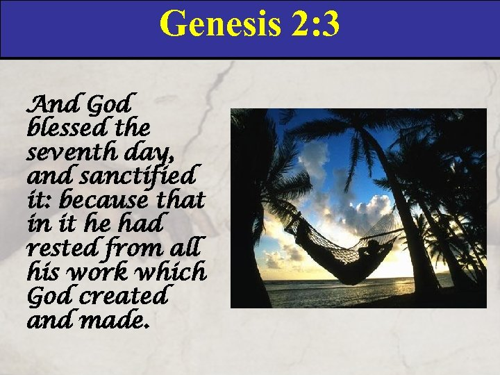 Genesis 2: 3 And God blessed the seventh day, and sanctified it: because that