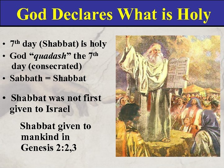God Declares What is Holy • 7 th day (Shabbat) is holy • God