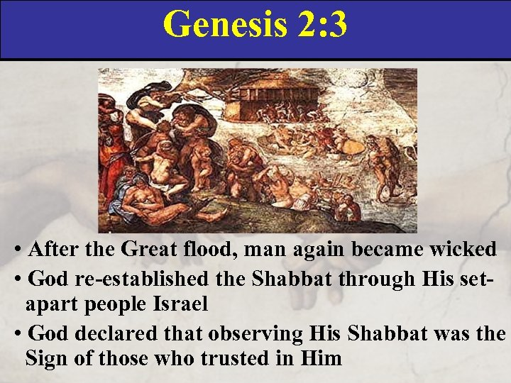 Genesis 2: 3 • After the Great flood, man again became wicked • God