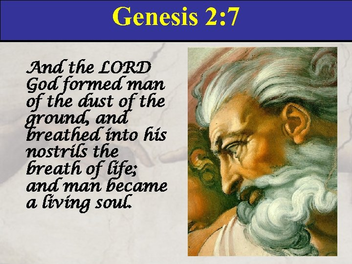 Genesis 2: 7 And the LORD God formed man of the dust of the