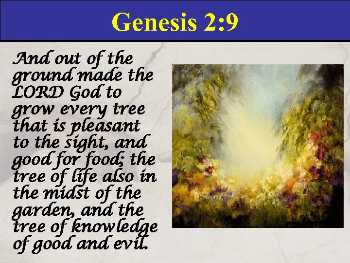 Genesis 2: 9 And out of the ground made the LORD God to grow