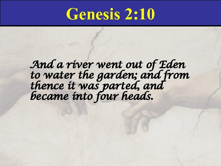 Genesis 2: 10 And a river went out of Eden to water the garden;