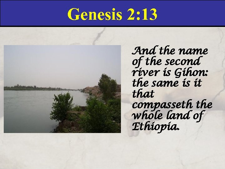 Genesis 2: 13 And the name of the second river is Gihon: the same