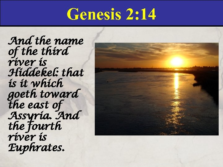 Genesis 2: 14 And the name of the third river is Hiddekel: that is
