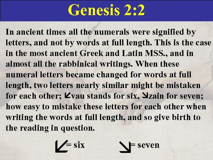 Genesis 2: 2 In ancient times all the numerals were signified by letters, and
