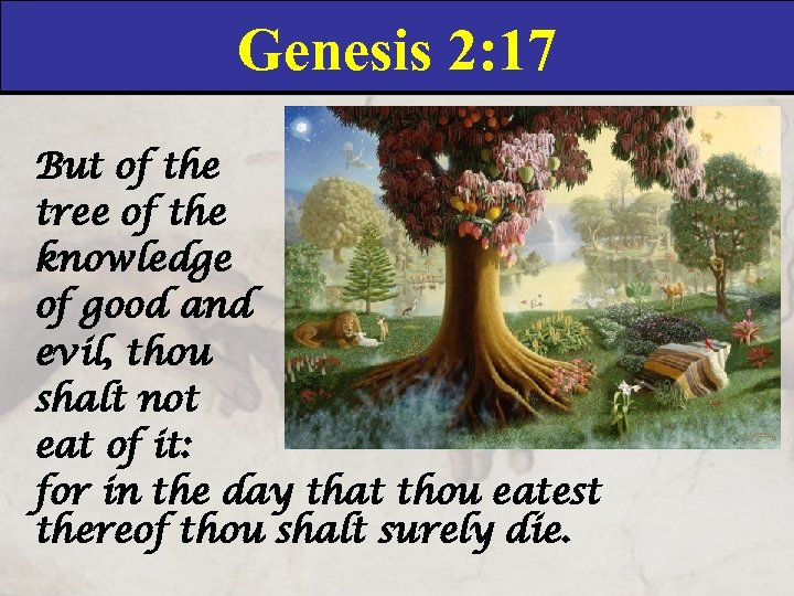 Genesis 2: 17 But of the tree of the knowledge of good and evil,