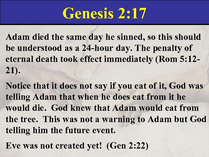 Genesis 2: 17 Adam died the same day he sinned, so this should be