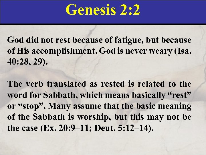 Genesis 2: 2 God did not rest because of fatigue, but because of His