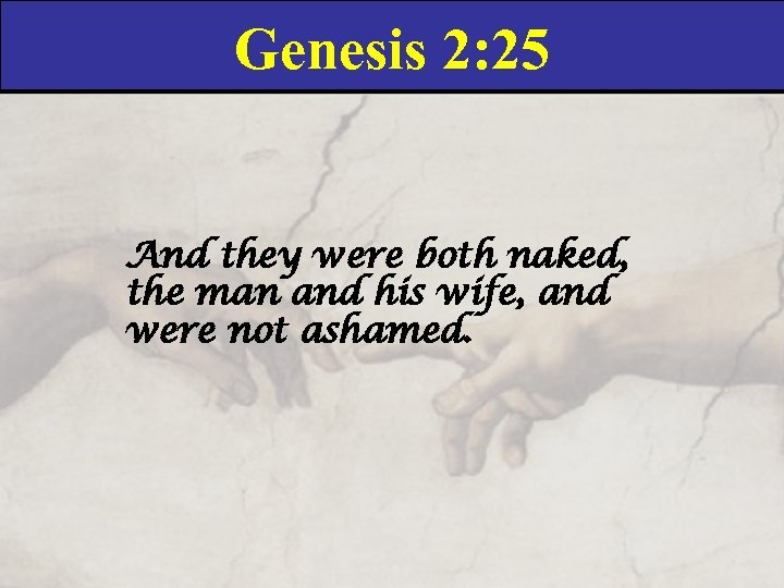 Genesis 2: 25 And they were both naked, the man and his wife, and