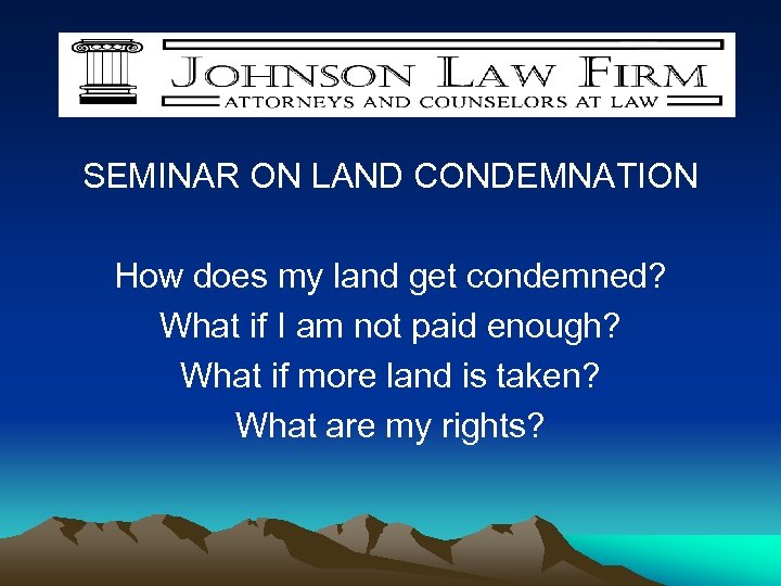 D. O. T. vs. YOU SEMINAR ON LAND CONDEMNATION How does my land get