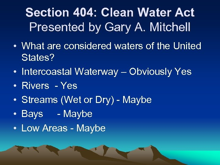 Section 404: Clean Water Act Presented by Gary A. Mitchell • What are considered