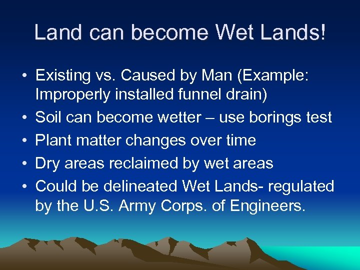 Land can become Wet Lands! • Existing vs. Caused by Man (Example: Improperly installed