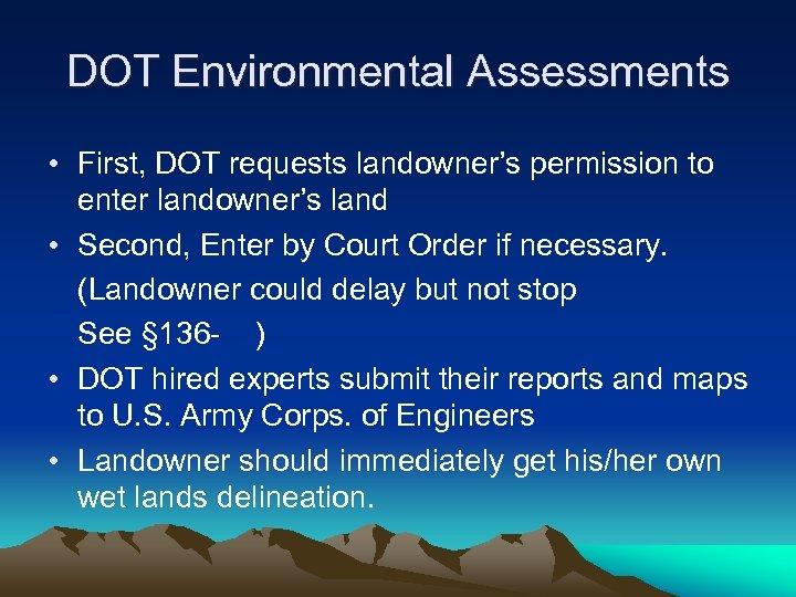 DOT Environmental Assessments • First, DOT requests landowner's permission to enter landowner's land •