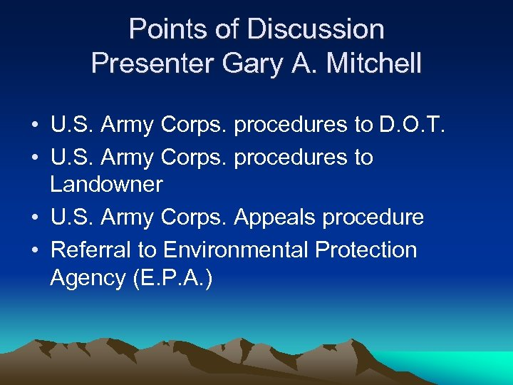 Points of Discussion Presenter Gary A. Mitchell • U. S. Army Corps. procedures to