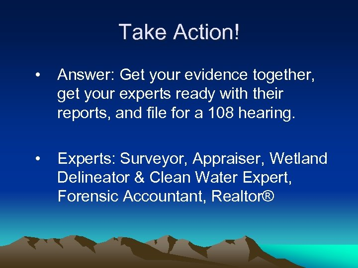 Take Action! • Answer: Get your evidence together, get your experts ready with their