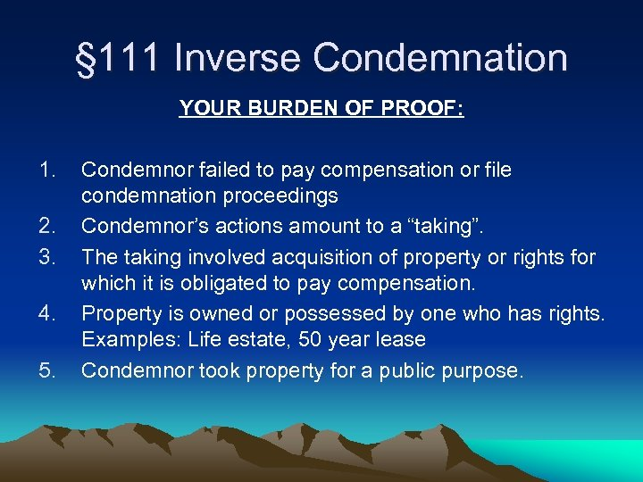 § 111 Inverse Condemnation YOUR BURDEN OF PROOF: 1. 2. 3. 4. 5. Condemnor