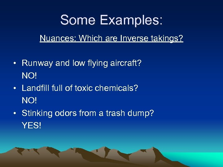 Some Examples: Nuances: Which are Inverse takings? • Runway and low flying aircraft? NO!