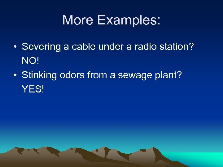 More Examples: • Severing a cable under a radio station? NO! • Stinking odors
