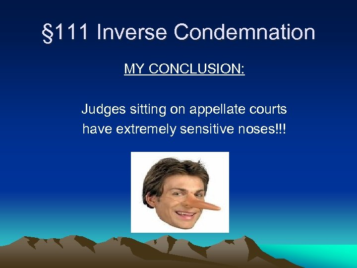 § 111 Inverse Condemnation MY CONCLUSION: Judges sitting on appellate courts have extremely sensitive