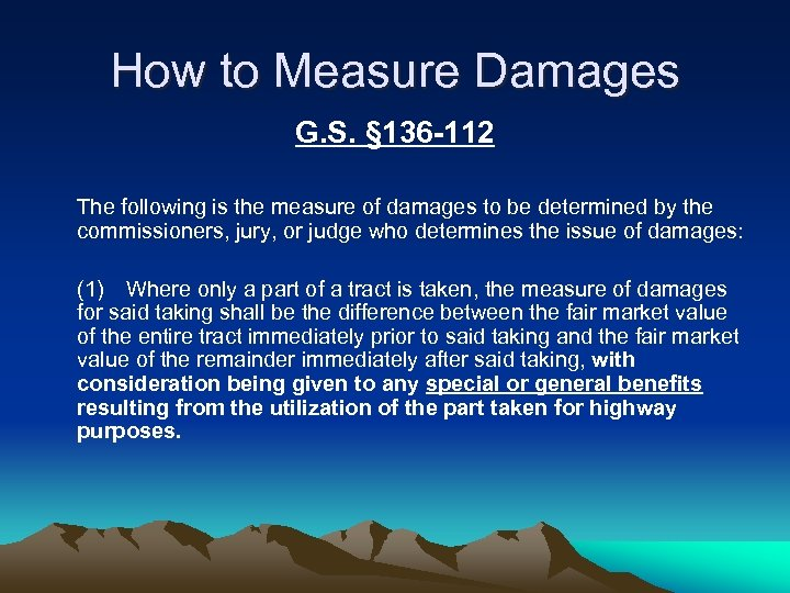 How to Measure Damages G. S. § 136 -112 The following is the measure