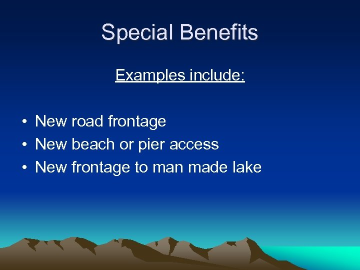 Special Benefits Examples include: • New road frontage • New beach or pier access