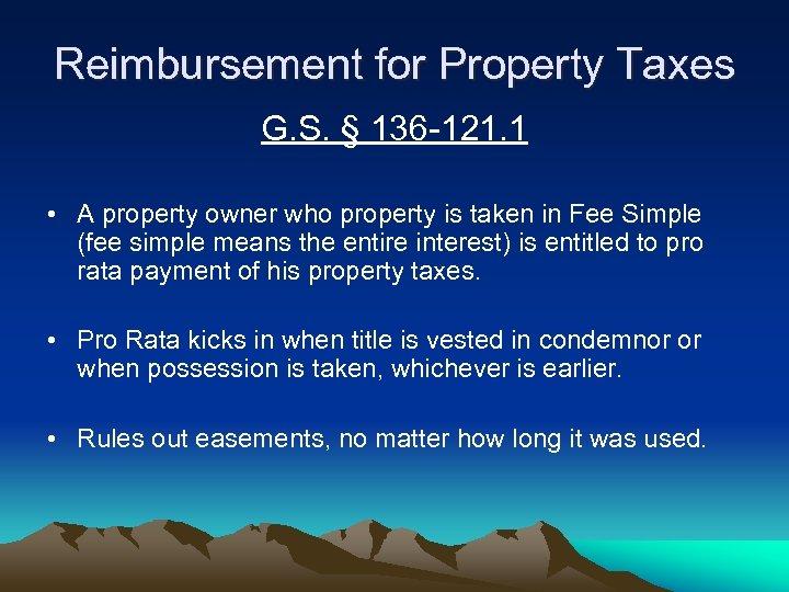 Reimbursement for Property Taxes G. S. § 136 -121. 1 • A property owner